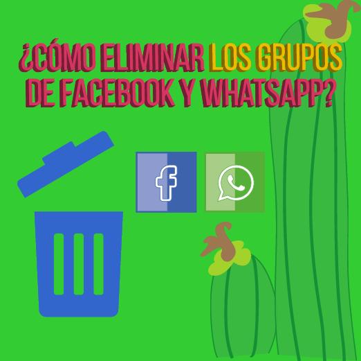 Eliminar un grupo de Whatsapp, eliminar un grupo de Facebook
